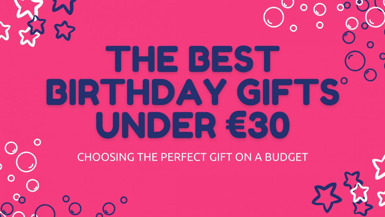 The Best Birthday Gifts Under €30