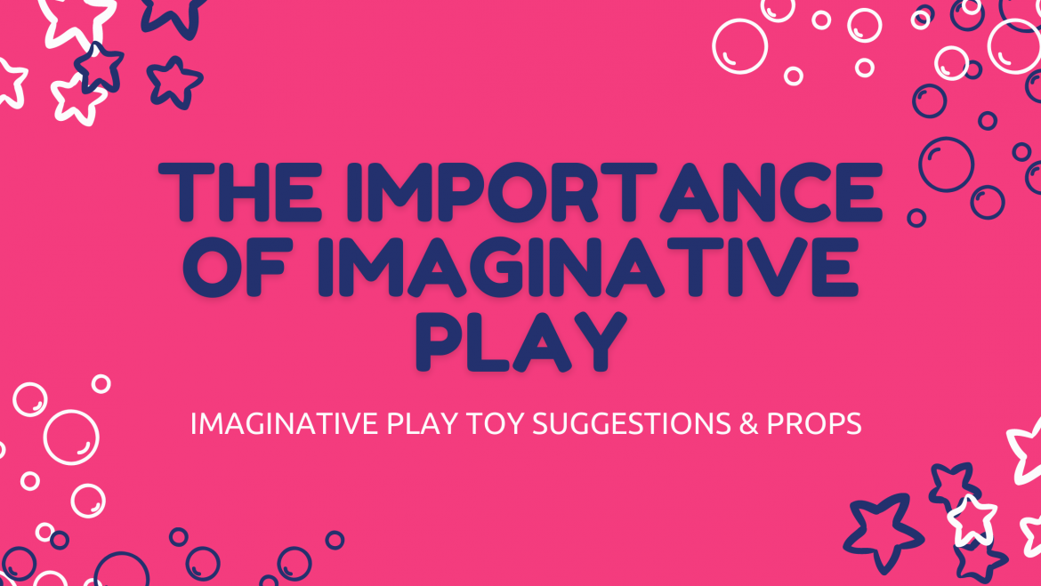 The Importance of Imaginative Play & Toys